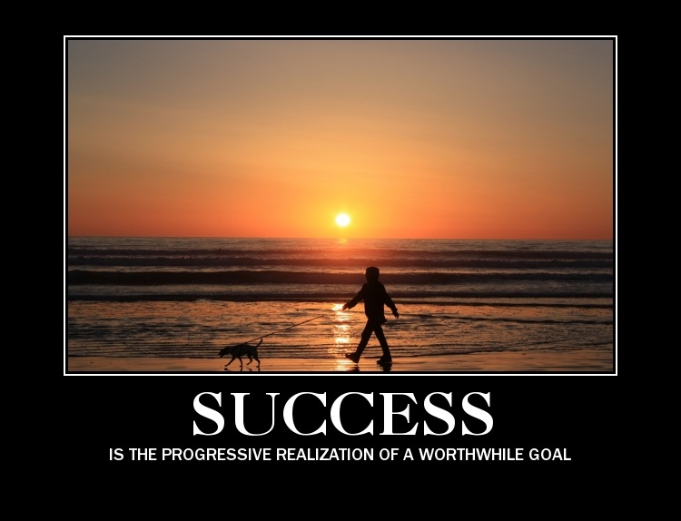Success is the progressive realization of a worthwhile goal
