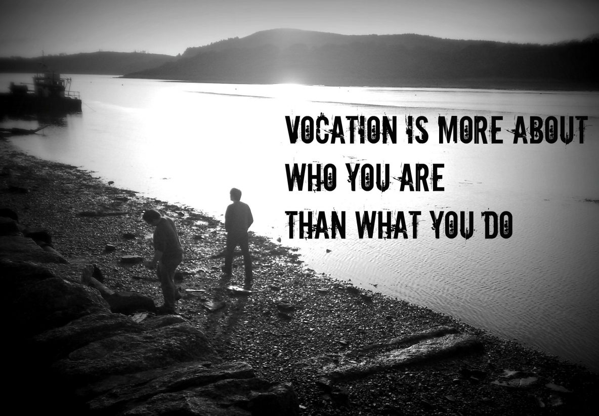 Vocation is more about who you are than what you do
