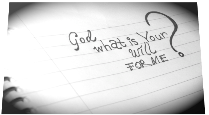 God, what is Your will for me?