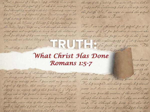 Romans 1:5-7 - What Christ has done