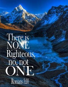 No one is righteous, not one. Romans 3:10