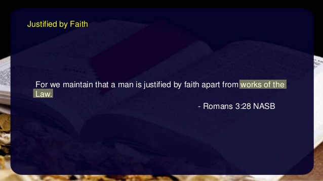 Fro we maintain that a man is justified by faith apart from works of law. Romans 3:28