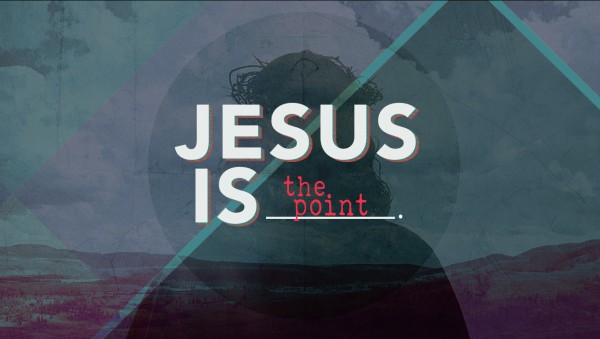 Jesus is the point