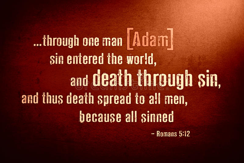 Therefore, just as through one man [Adam] sin entered into the world, and death through sin, and so death spread to all men, because all sinned