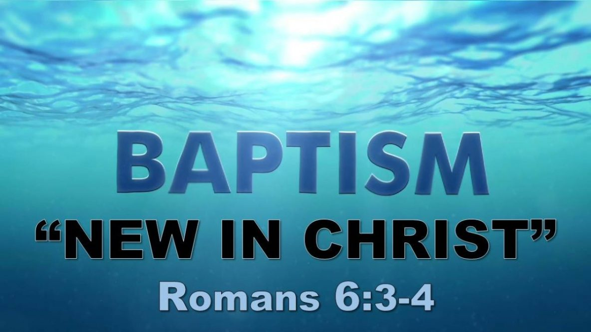 Baptism - new in Christ - Romans 6:3-4