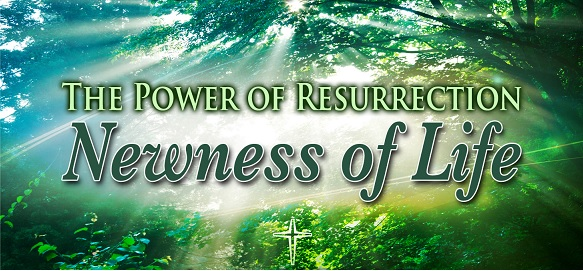 The power of resurrection - newness of life